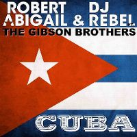 Cover Robert Abigail & DJ Rebel feat. The Gibson Brothers - Cuba