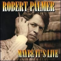 Cover Robert Palmer - Maybe It's Live