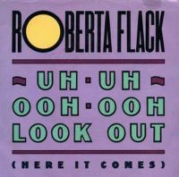 Cover Roberta Flack - Uh-Uh Ooh-Ooh Look Out (Here It Comes)