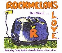 Cover Rockmelons feat. Cutty Ranks & Nardo Ranks & Deni Hines - That Word (L.O.V.E.)