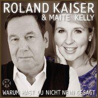 Cover Roland Kaiser & Maite Kelly - Warum hast Du nicht nein gesagt