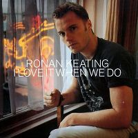 Cover Ronan Keating - I Love It When We Do