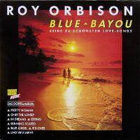 Cover Roy Orbison - Blue Bayou - Seine 24 schönsten Love-Songs