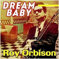 Cover Roy Orbison - Dream Baby - The Complete Sun, RCA & Monument 1956-1962 Singles