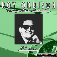 Cover Roy Orbison - Only The Lonely - Live