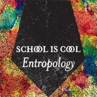 Cover School Is Cool - Entropology