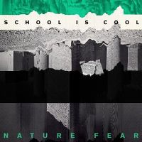 Cover School Is Cool - Nature Fear