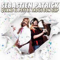 Cover Sébastien Patrick - Quand il pète il troue son slip