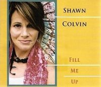 Cover Shawn Colvin - Fill Me Up