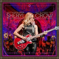 Cover Sheryl Crow - Live At The Capitol Theatre - 2017 Be Myself Tour