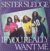 Cover Sister Sledge - If You Really Want Me