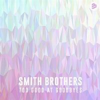 Cover Smith Brothers - Too Good At Goodbyes