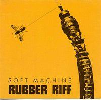 Cover Soft Machine - Rubber Riff