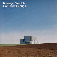 Cover Teenage Fanclub - Ain't That Enough