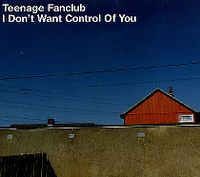 Cover Teenage Fanclub - I Don't Want Control Of You