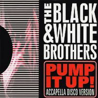 Cover The Black & White Brothers - Pump It Up!