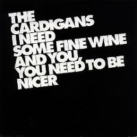 Cover The Cardigans - I Need Some Fine Wine And You, You Need To Be Nicer