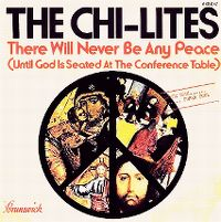 Cover The Chi-Lites - There Will Never Be Any Peace (Until God Is Seated At The Conference Table)