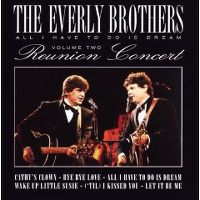 Cover The Everly Brothers - All I Have To Do Is Dream - Volume Two - The Reunion Concert
