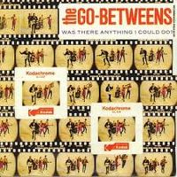 Cover The Go-Betweens - Was There Anything I Could Do?