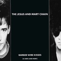 Cover The Jesus And Mary Chain - Barbed Wire Kisses (B-Sides And More)