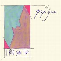 Cover The Pop Gun - I Need Some Time