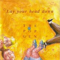 Cover The Pop Gun - Lay Your Head Down