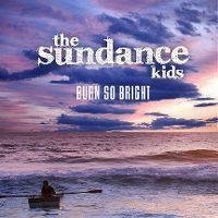 Cover The Sundance Kids - Burn So Bright