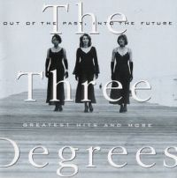 Cover The Three Degrees - Out Of The Past Into The Future (Greatest Hits & More)