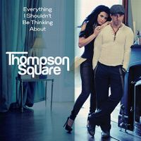 Cover Thompson Square - Everything I Shouldn't Be Thinking About