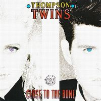 Cover Thompson Twins - Close To The Bone
