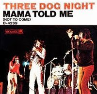 Cover Three Dog Night - Mama Told Me (Not To Come)