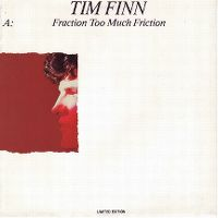 Cover Tim Finn - Fraction Too Much Friction