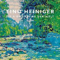 Cover Tinu Heiniger - Bis a ds Ändi vo der Wält