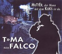Cover T»MA a.k.a. Falco - Mutter, der Mann mit dem Koks ist da