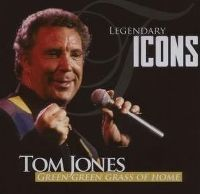 Cover Tom Jones - Legendary Icons - Green Green Grass Of Home