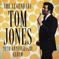 Cover Tom Jones - The Legendary Tom Jones 30th Anniversary Album