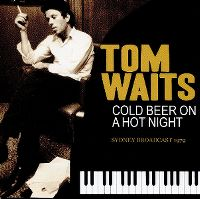 Cover Tom Waits - Cold Beer On A Hot Night - Sydney Broadcast 1979
