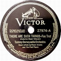 Cover Tommy Dorsey & His Orchestra / Frank Sinatra & The Pied Pipers - There Are Such Things