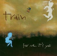 Cover Train - For Me, It's You