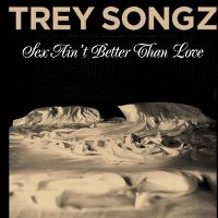 Cover Trey Songz - Sex Ain't Better Than Love