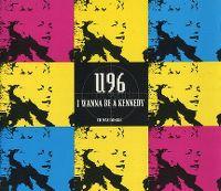 Cover U 96 - I Wanna Be A Kennedy