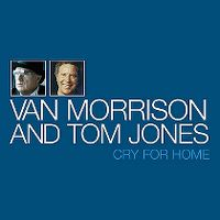 Cover Van Morrison and Tom Jones - Cry For Home