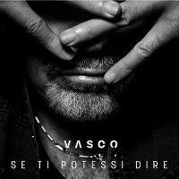 Cover Vasco Rossi - Se ti potessi dire