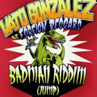 Cover Vato Gonzalez feat. Foreign Beggars - Badman Riddim (Jump)