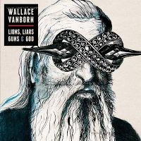 Cover Wallace Vanborn - Lions, Liars, Guns & God