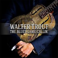 Cover Walter Trout - The Blues Came Callin'