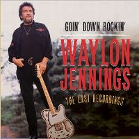 Cover Waylon Jennings - Goin' Down Rockin' - The Last Recordings