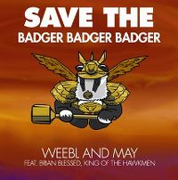 Cover Weebl And May feat. Brian Blessed, King Of The Hawkmen - Save The Badger Badger Badger