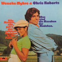 Cover Wencke Myhre & Chris Roberts - Alle Männer, alle, geh'n den schönen Mädchen in die Falle / Das sind die Maschen der Mädchen